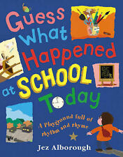 Guess What Happened at School Today Jez Alborough Very Good Book
