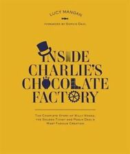 Inside Charlie's Chocolate Factory: The Complete Story of Willy Wonka, the Golde