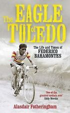 The Eagle of Toledo: The Life and Times of Federico Bahamontes, the Tour's Great