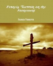 Francis Turretin on the Atonement by Francis Turretin(2009 Paperback)