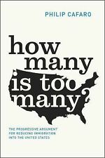 The How Many Is Too Many? : The Progressive Argument for Reducing Immigration...