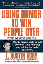 Using Humor to Win People over When Nothing Else Will : How to touch people...