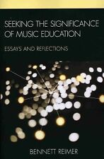 Seeking the Significance of Music Education: Essays and Reflections, Bennett Rei