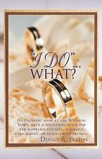 I Do?What? : An Engaging Look at the Wedding Vows, with a Discussion Guide...