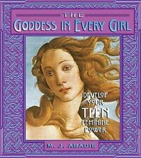 The Goddess in Every Girl: Develop Your Teen Feminine Power-ExLibrary
