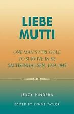 Liebe Mutti : One Man's Struggle to Survive in KZ Sachsenhausen, 1939-1945 by...