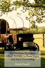 The View from the Wagon - a How-To Guide to Chuck Wagon and Dutch Oven...