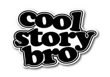 Cool story bro Sticker quality 7 year vinyl  car jdm drift  shift