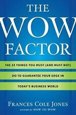 The Wow Factor: The 33 Things You Must (and Must Not) Do to Guarantee Your Edge