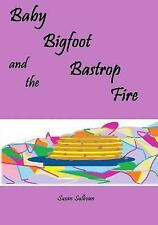 Baby Bigfoot and the Bastrop Fire by Susan Sullivan (2015, Paperback, Large...