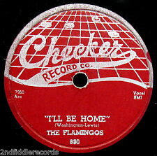 THE FLAMINGOS-I'll Be Home & Need Your Love-A Classic R&B Doo Wop 78-CHECKER 830