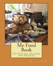 My Food Book : In English, Spanish, and French by Melissa Bryant (2013,...