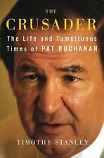 The Crusader : The Life and Tumultuous Times of Pat Buchanan by Timothy...
