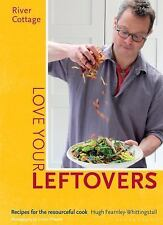 River Cottage Love Your Leftovers : Recipes for the Resourceful Cook by Hugh...