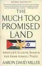 The Much Too Promised Land : America's Elusive Search for Arab-Israeli Peace...