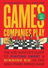 Games Companies Play  : The Job Hunter's Guide to Playing Smart and Winning...