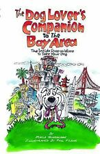 The Dog Lover's Companion to the Bay Area: The Inside Scoop on Where to Take Yo