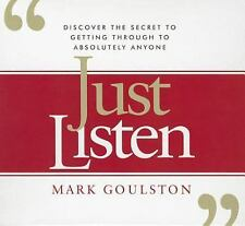 Just Listen : Discover the Secret to Getting Through to Absolutely Anyone by...