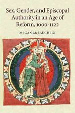 Sex, Gender, and Episcopal Authority in an Age of Reform, 1000¿1122 by Megan...