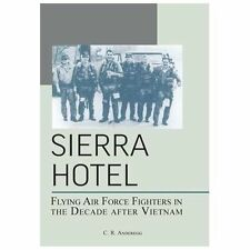 Sierra Hotel : Flying Air Force Fighters in the Decade after Vietnam by Air...