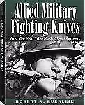Allied Military Fighting Knives & Men Who Made Them Famous Reference Book