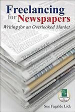 Freelancing for Newspapers: Writing for an Overlooked Market, Fagalde Lick, Sue,