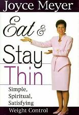 Eat & Stay Thin : Simple, Spiritual, Satisfying Weight Control by Joyce Meyer