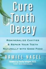 Cure Tooth Decay : Remineralize Cavities and Repair Your Teeth Naturally with...