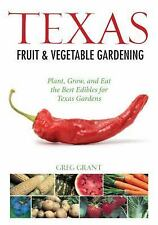 Texas Fruit & Vegetable Gardening: Plant, Grow, and Eat the Best Edibles for Tex