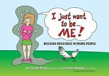 I Just Want to Be Me! : Building Resilience in Young People by Sandra Bowden...