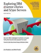 Exploring IBM eServer zSeries and S/390 Servers: See Why IBM's Redesigned Main..