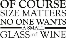 wine OF COURSE SIZE MATTERS  VINYL Wall DECAL art decor bar quote lettering