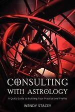 New, Consulting With Astrology: A Quick Guide to Building Your Practice and Prof