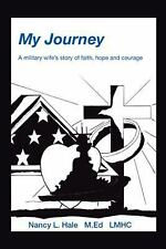 My Journey : A Military Wife's Story of Faith, Hope, and Courage by Nancy...