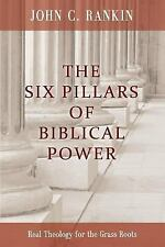 The Six Pillars of Biblical Power: Real Theology for the Grass Roots, Rankin, Jo