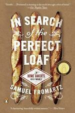 In Search of the Perfect Loaf: A Home Baker's Odyssey by Fromartz, Samuel