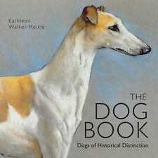 The Dog Book : Dogs of Historical Distinction by Kathleen Walker-Meikle (2014, H