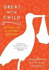 Great with Child: Letters to a Young Mother by Fennelly, Beth Ann