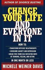Change Your Life and Everyone in It : How To: by Michele Weiner-Davis and...