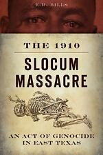 True Crime: The 1910 Slocum Massacre : An Act of Genocide in East Texas by E....
