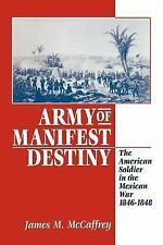 Army of Manifest Destiny: The American Soldier in the Mexican War, 1846-1848 (Th