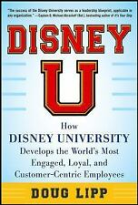 Disney U : How Disney University Develops the World's Most Engaged, Loyal, and C