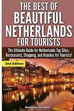 The Best of Beautiful Netherlands for Tourists : The Ultimate Guide for...