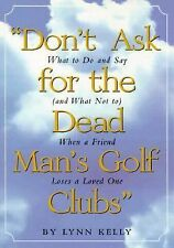 Don't Ask for the Dead Man's Golf Clubs :  What to Do and Say (and What Not to)