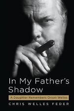 In My Father's Shadow : A Daughter Remembers Orson Welles by Chris Welles...