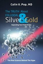 The TRUTH About Colloidal Silver & Gold Separating Fact From Fiction;The Rea