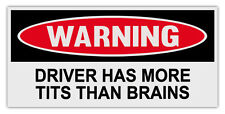 Funny Warning Bumper Stickers Decals: DRIVER HAS MORE TITS THAN BRAINS