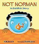 Not Norman : A Goldfish Story by Kelly Bennett (2005, Hardcover)