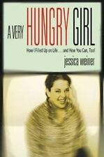 A Very Hungry Girl: How I Filled Up on Life...and How You Can, Too! Weiner, Jes