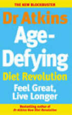 Dr Atkins Age-Defying Diet Revolution: Feel great, live longer, Atkins, Robert C